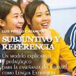 Subjuntivo y referencia. Un modelo explicativo y pedagógico para la enseñanza del español como lengua extranjera